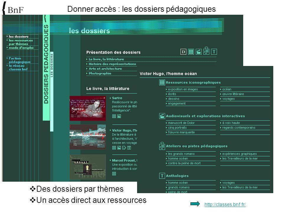 Donner accès : les dossiers pédagogiques http://classes.bnf.fr/ Des dossiers par thèmes Un accès direct aux ressources
