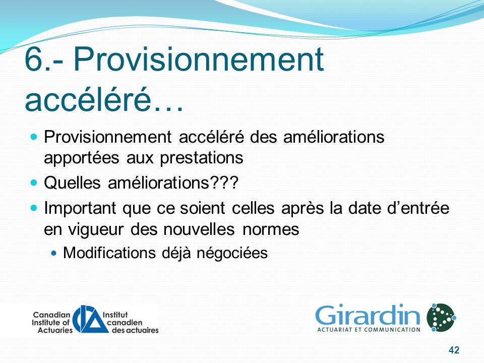 6.- Provisionnement accéléré… Provisionnement accéléré des améliorations apportées aux prestations Quelles améliorations .