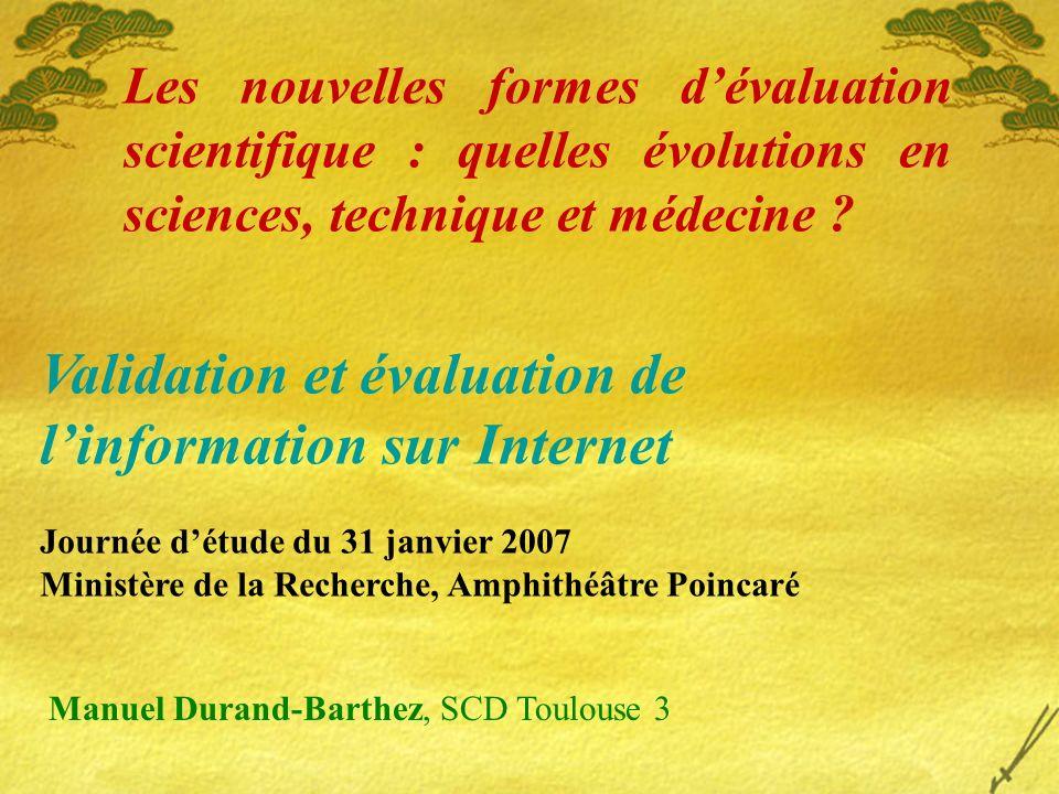 2 types d évaluation: A priori, qualitative, par les pairs (peer reviewing) A posteriori, quantitative, par les citations (bibliométrique)