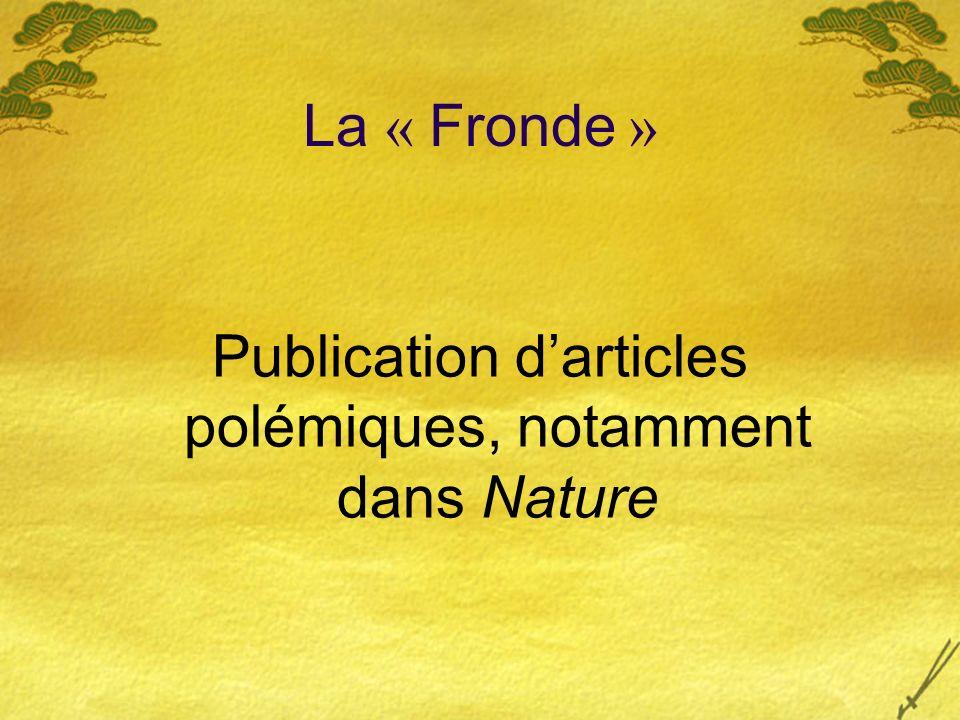 La « Fronde » Publication darticles polémiques, notamment dans Nature