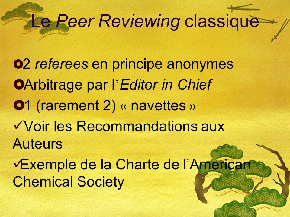 Le Peer Reviewing classique 2 referees en principe anonymes Arbitrage par l Editor in Chief 1 (rarement 2) « navettes » Voir les Recommandations aux Auteurs Exemple de la Charte de lAmerican Chemical Society