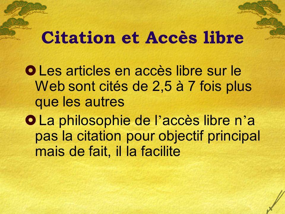 Citation et Accès libre Les articles en accès libre sur le Web sont cités de 2,5 à 7 fois plus que les autres La philosophie de l accès libre n a pas la citation pour objectif principal mais de fait, il la facilite