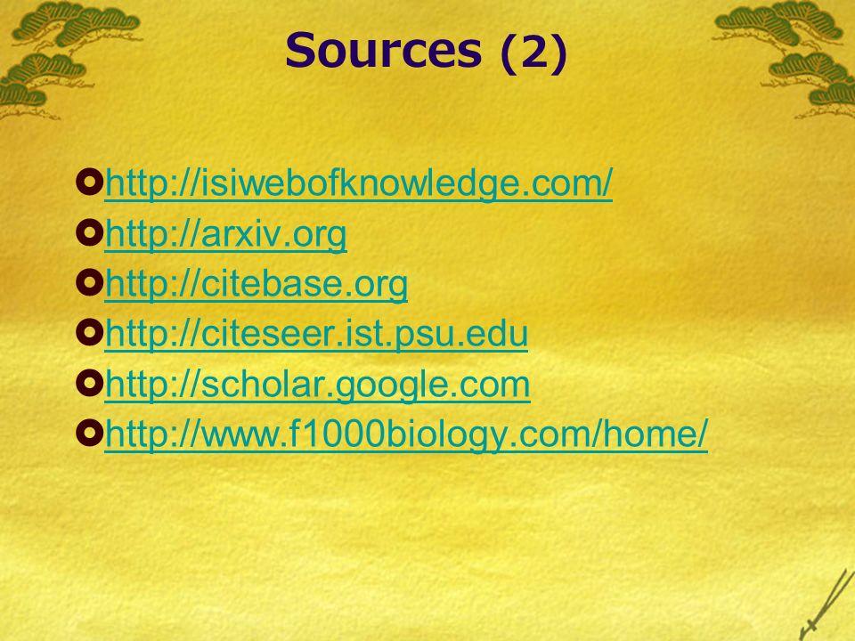 Sources (2) http://isiwebofknowledge.com/ http://arxiv.org http://citebase.org http://citeseer.ist.psu.edu http://scholar.google.com http://www.f1000b