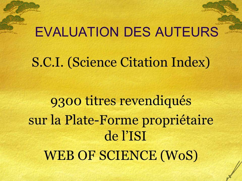 EVALUATION DES SOURCES (Titres des revues) JOURNAL CITATION REPORT (J.C.R.) Tableau statistique annuel paraît au Printemps de lannée « n+1 » 2005: + de 6000 titres analysés