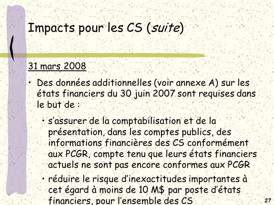 26 Impacts pour les CS (suite) DONNÉES COMPTABLES ET INFORMATIONS COMPLÉMENTAIRES De nombreux travaux devront être effectués dans de brefs délais, tant par le MELS que par les CS, dans le but de rencontrer les exigences de la réforme.