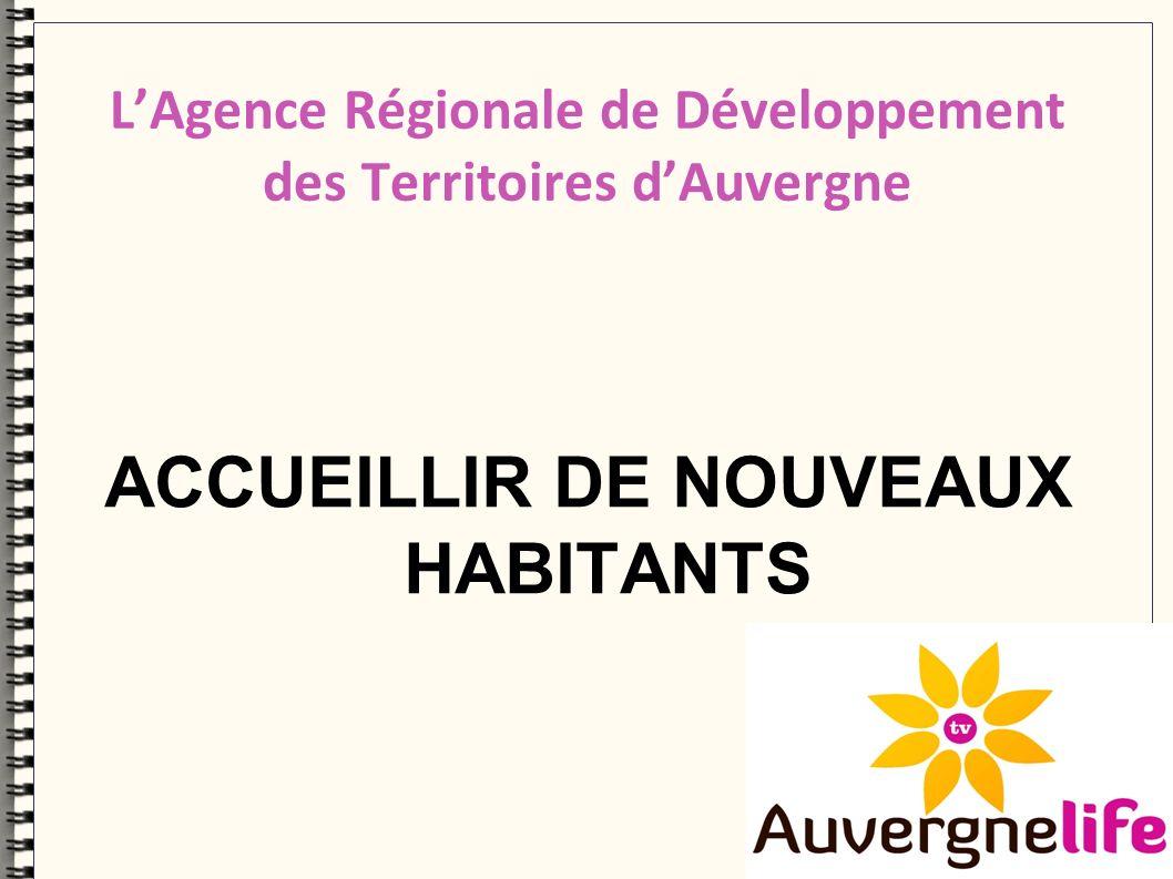 ACCUEILLIR DE NOUVEAUX HABITANTS LAgence Régionale de Développement des Territoires dAuvergne