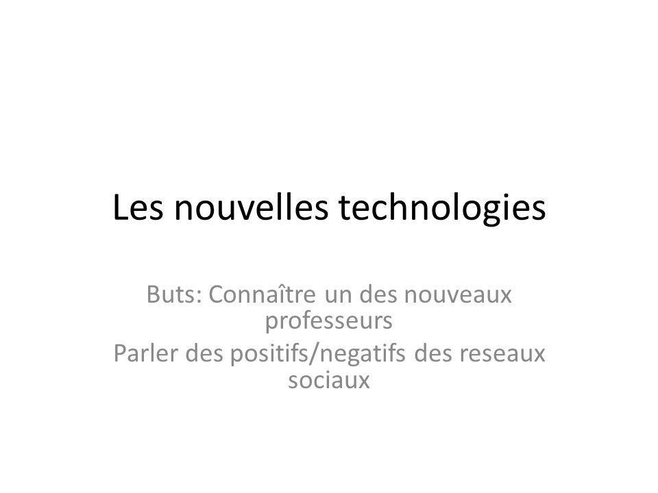 Les nouvelles technologies Buts: Connaître un des nouveaux professeurs Parler des positifs/negatifs des reseaux sociaux