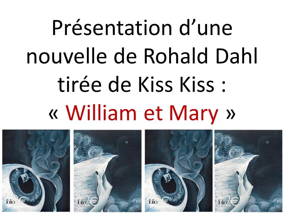 Présentation dune nouvelle de Rohald Dahl tirée de Kiss Kiss : « William et Mary »