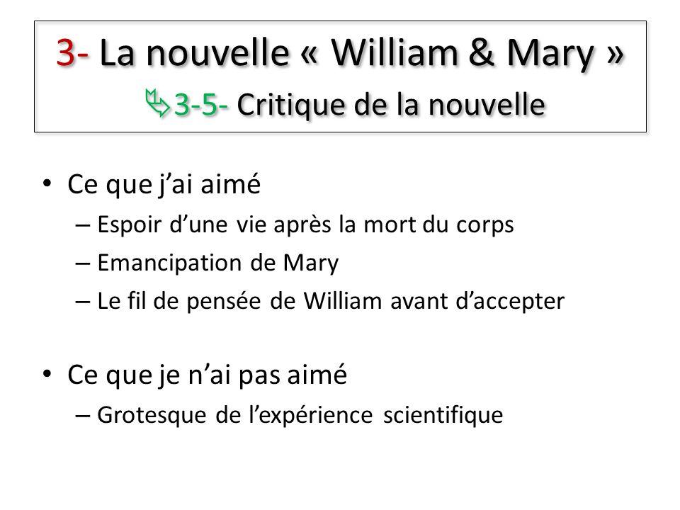 Ce que jai aimé – Espoir dune vie après la mort du corps – Emancipation de Mary – Le fil de pensée de William avant daccepter Ce que je nai pas aimé – Grotesque de lexpérience scientifique 3- La nouvelle « William & Mary » 3-5- Critique de la nouvelle