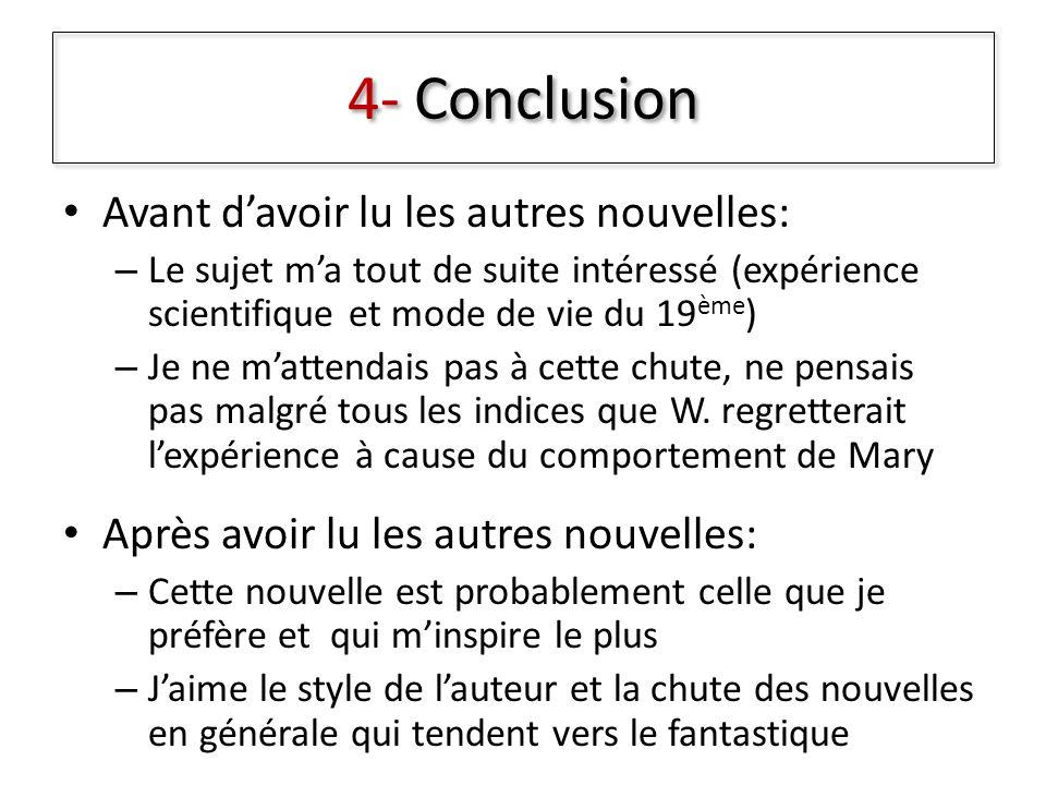 4- Conclusion Avant davoir lu les autres nouvelles: – Le sujet ma tout de suite intéressé (expérience scientifique et mode de vie du 19 ème ) – Je ne