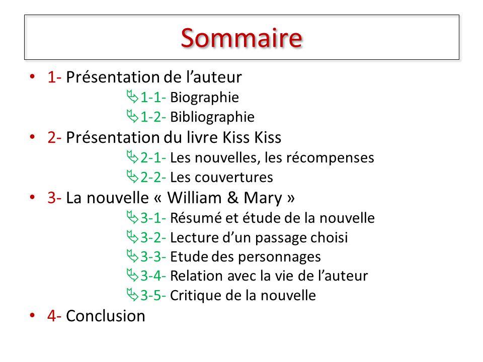 Sommaire 1- Présentation de lauteur 1-1- Biographie 1-2- Bibliographie 2- Présentation du livre Kiss Kiss 2-1- Les nouvelles, les récompenses 2-2- Les