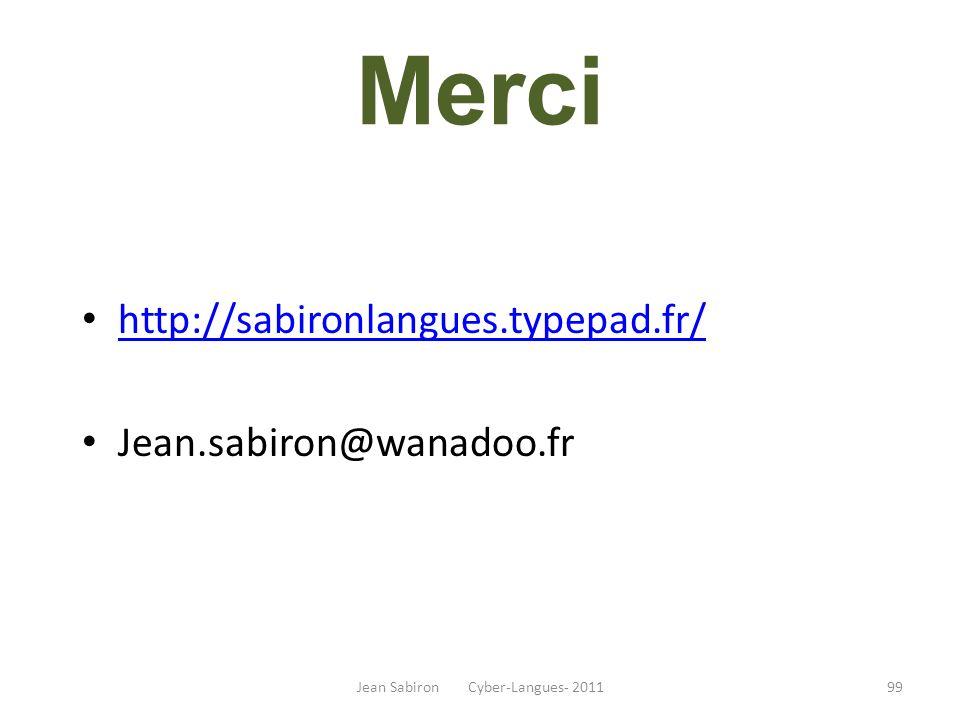 Jean Sabiron Cyber-Langues- 2011 Merci http://sabironlangues.typepad.fr/ Jean.sabiron@wanadoo.fr 99