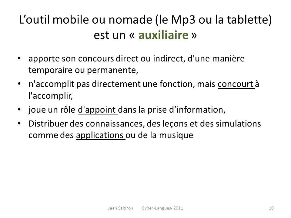 Loutil mobile ou nomade (le Mp3 ou la tablette) est un « auxiliaire » apporte son concours direct ou indirect, d'une manière temporaire ou permanente,
