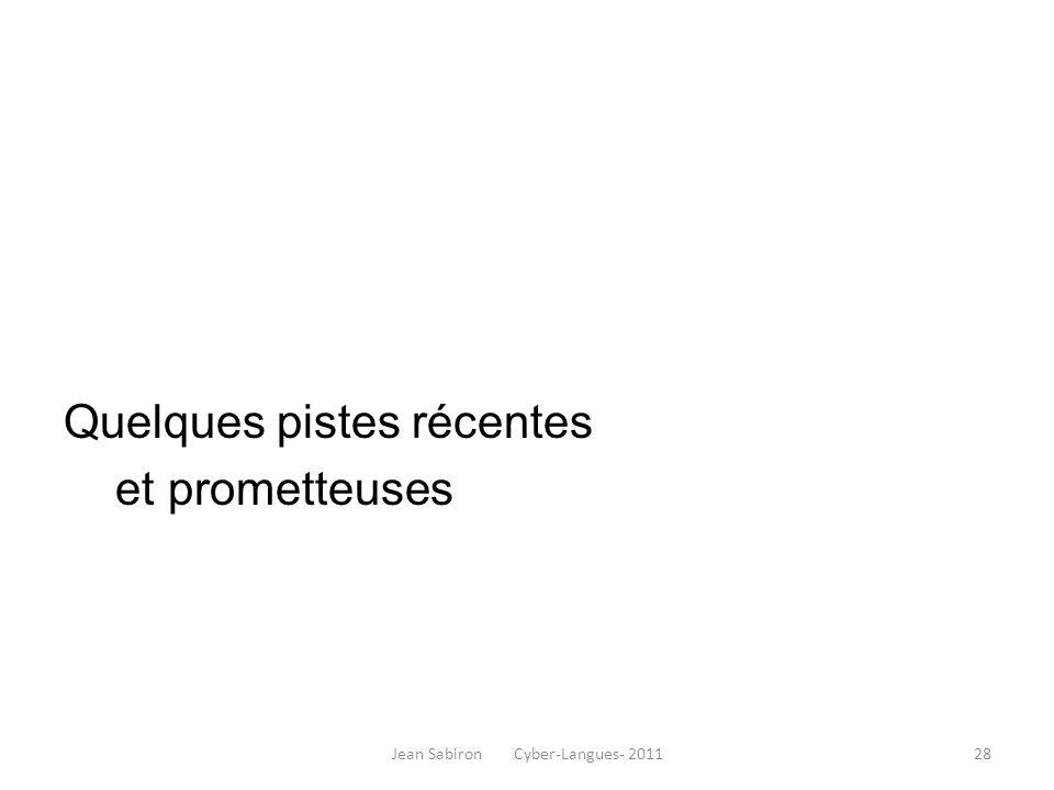 Quelques pistes récentes et prometteuses Jean Sabiron Cyber-Langues- 201128