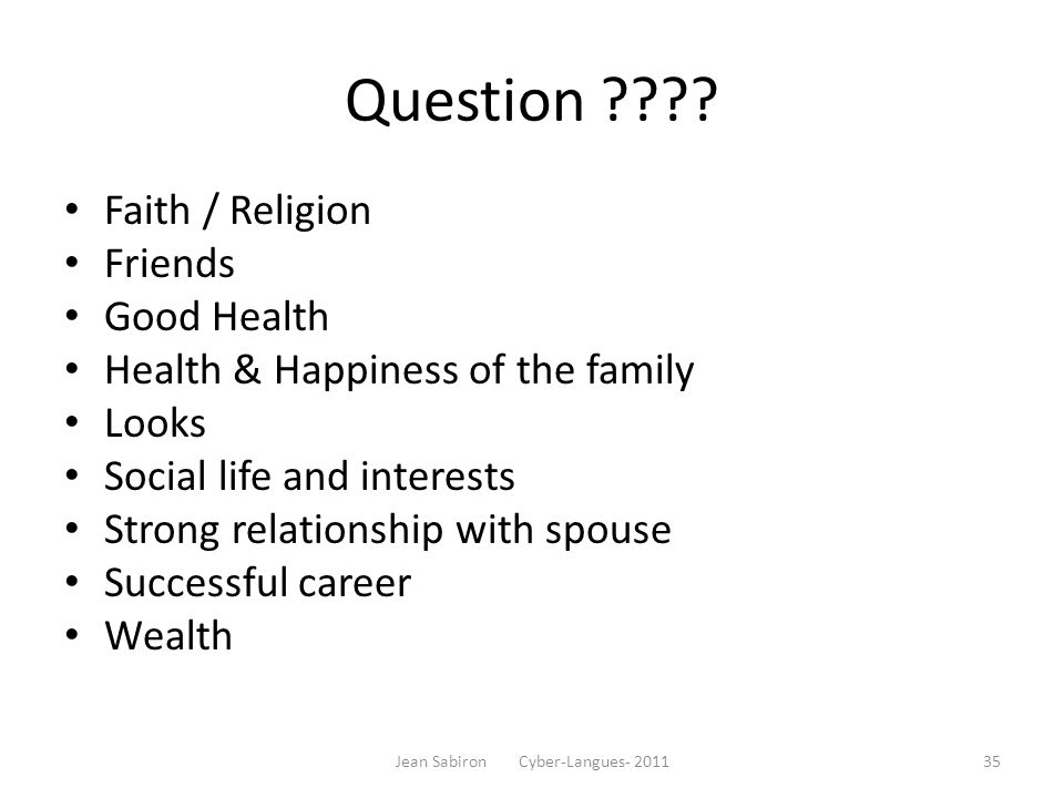 Question ???? Faith / Religion Friends Good Health Health & Happiness of the family Looks Social life and interests Strong relationship with spouse Su