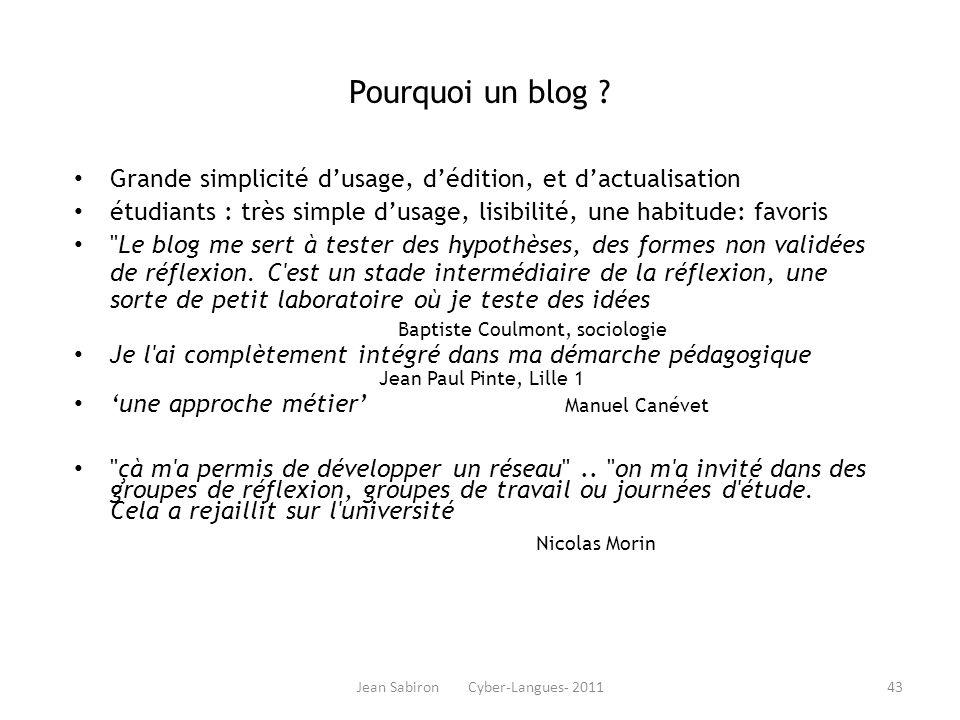 Jean Sabiron Cyber-Langues- 2011 Pourquoi un blog ? Grande simplicité dusage, dédition, et dactualisation étudiants : très simple dusage, lisibilité,