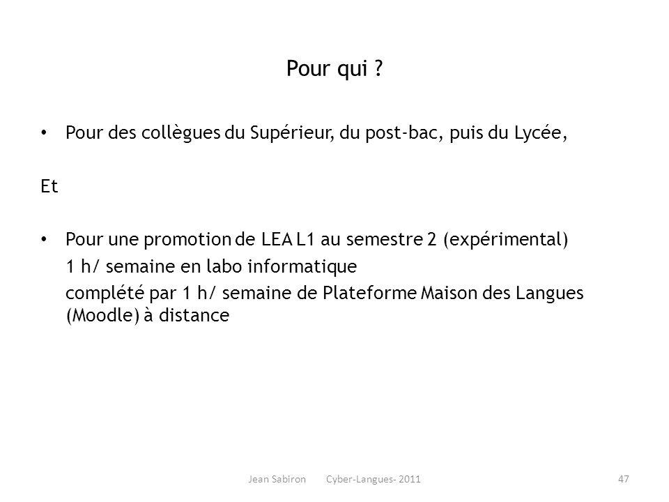 Jean Sabiron Cyber-Langues- 2011 Pour qui ? Pour des collègues du Supérieur, du post-bac, puis du Lycée, Et Pour une promotion de LEA L1 au semestre 2