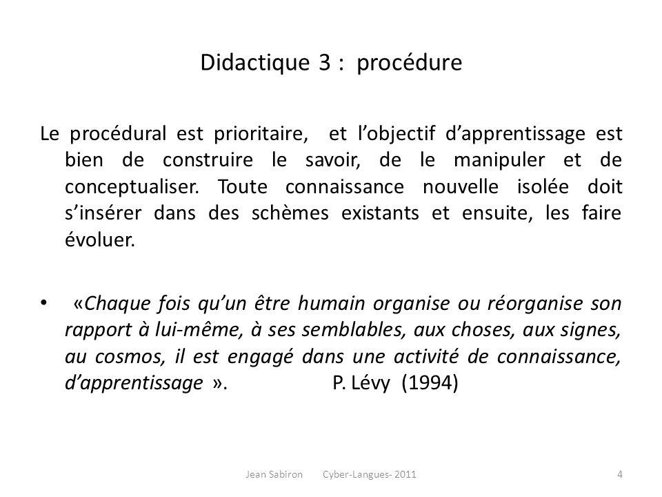 Didactique 3 : procédure Le procédural est prioritaire, et lobjectif dapprentissage est bien de construire le savoir, de le manipuler et de conceptual