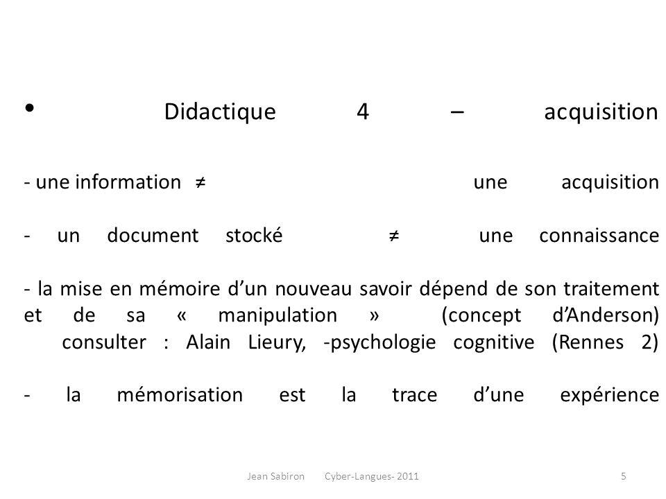 Didactique 4 – acquisition - une information une acquisition - un document stocké une connaissance - la mise en mémoire dun nouveau savoir dépend de s
