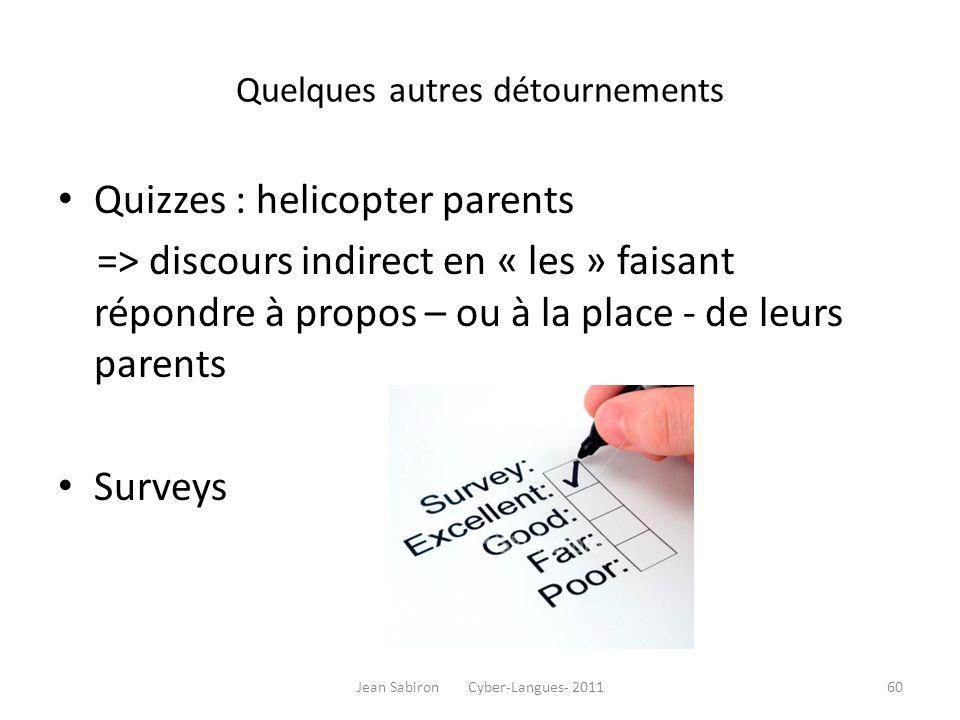 Quelques autres détournements Quizzes : helicopter parents => discours indirect en « les » faisant répondre à propos – ou à la place - de leurs parent