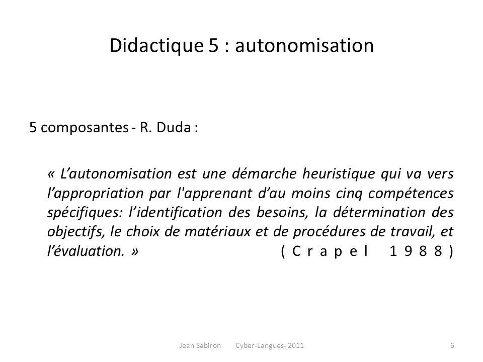 Didactique 5 : autonomisation 5 composantes - R. Duda : « Lautonomisation est une démarche heuristique qui va vers lappropriation par l'apprenant dau