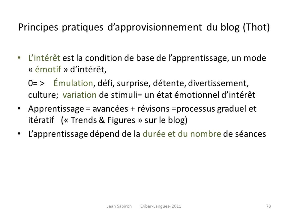 Principes pratiques dapprovisionnement du blog (Thot) Lintérêt est la condition de base de lapprentissage, un mode « émotif » dintérêt, 0= > Émulation