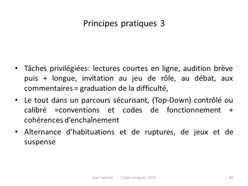 Principes pratiques 3 Tâches privilégiées: lectures courtes en ligne, audition brève puis + longue, invitation au jeu de rôle, au débat, aux commentai