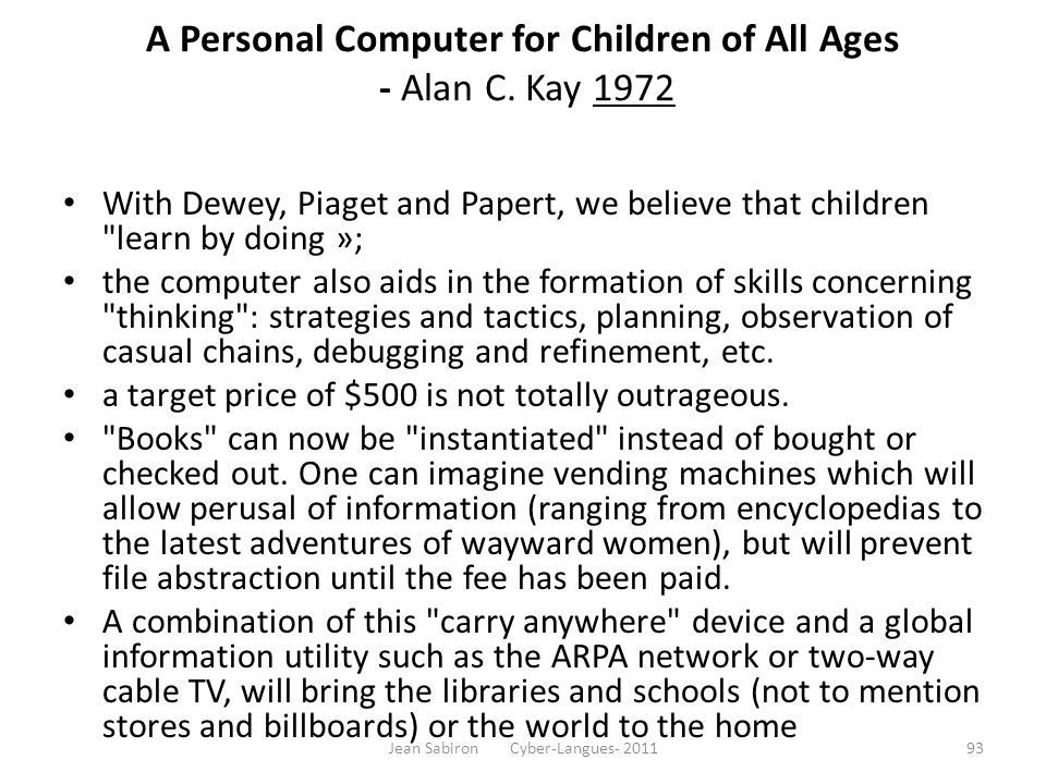 A Personal Computer for Children of All Ages - Alan C. Kay 1972 With Dewey, Piaget and Papert, we believe that children