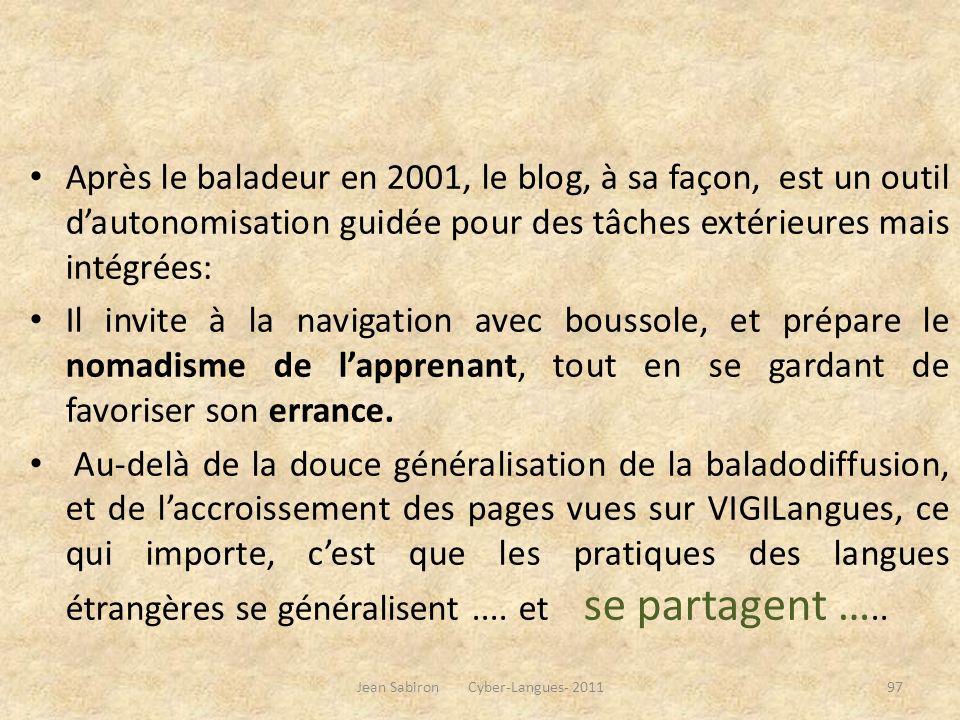 Après le baladeur en 2001, le blog, à sa façon, est un outil dautonomisation guidée pour des tâches extérieures mais intégrées: Il invite à la navigat