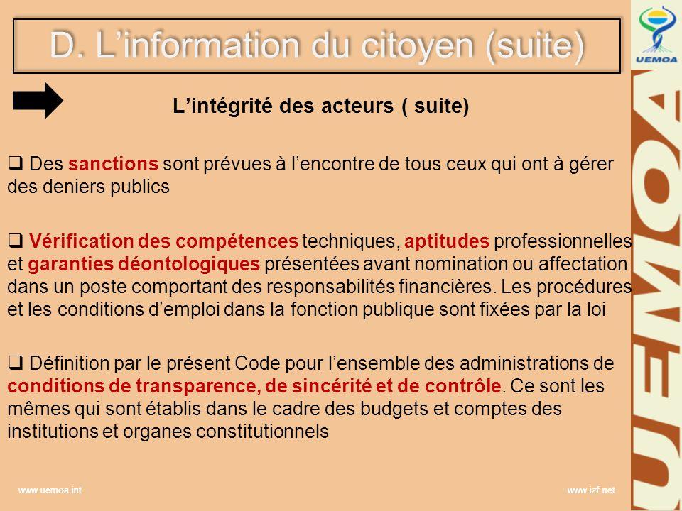 www.uemoa.int www.izf.net D. Linformation du citoyen (suite) Lintégrité des acteurs ( suite) Des sanctions sont prévues à lencontre de tous ceux qui o