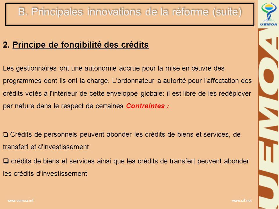www.uemoa.int www.izf.net B. Principales innovations de la réforme (suite) 2. Principe de fongibilité des crédits Les gestionnaires ont une autonomie