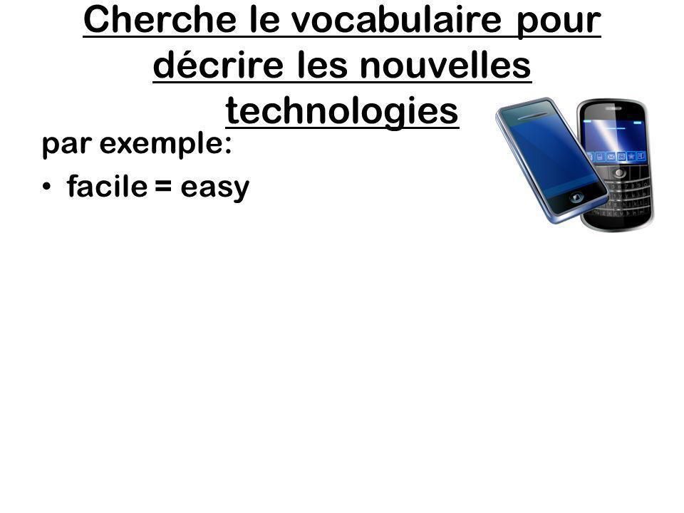 Cherche le vocabulaire pour décrire les nouvelles technologies par exemple: facile = easy