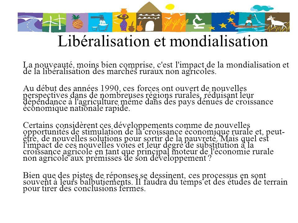 Libéralisation et mondialisation La nouveauté, moins bien comprise, c'est l'impact de la mondialisation et de la libéralisation des marchés ruraux non