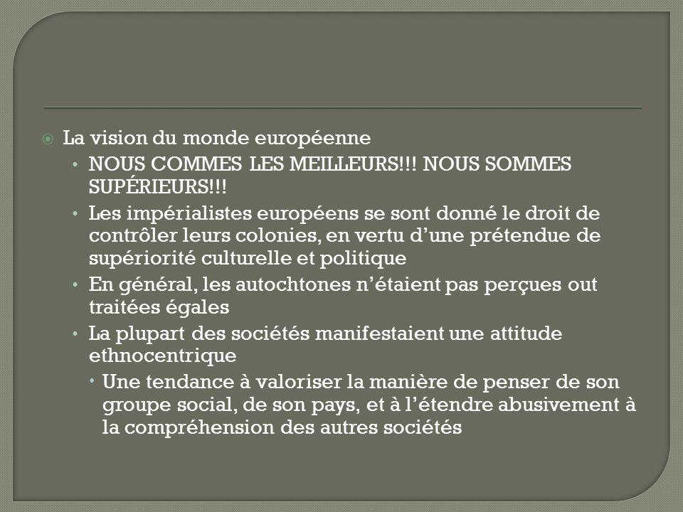 La vision du monde européenne NOUS COMMES LES MEILLEURS!!! NOUS SOMMES SUPÉRIEURS!!! Les impérialistes européens se sont donné le droit de contrôler l