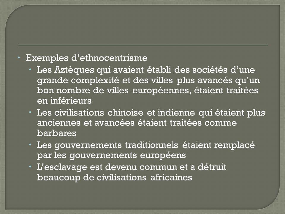 Exemples dethnocentrisme Les Aztèques qui avaient établi des sociétés dune grande complexité et des villes plus avancés quun bon nombre de villes euro