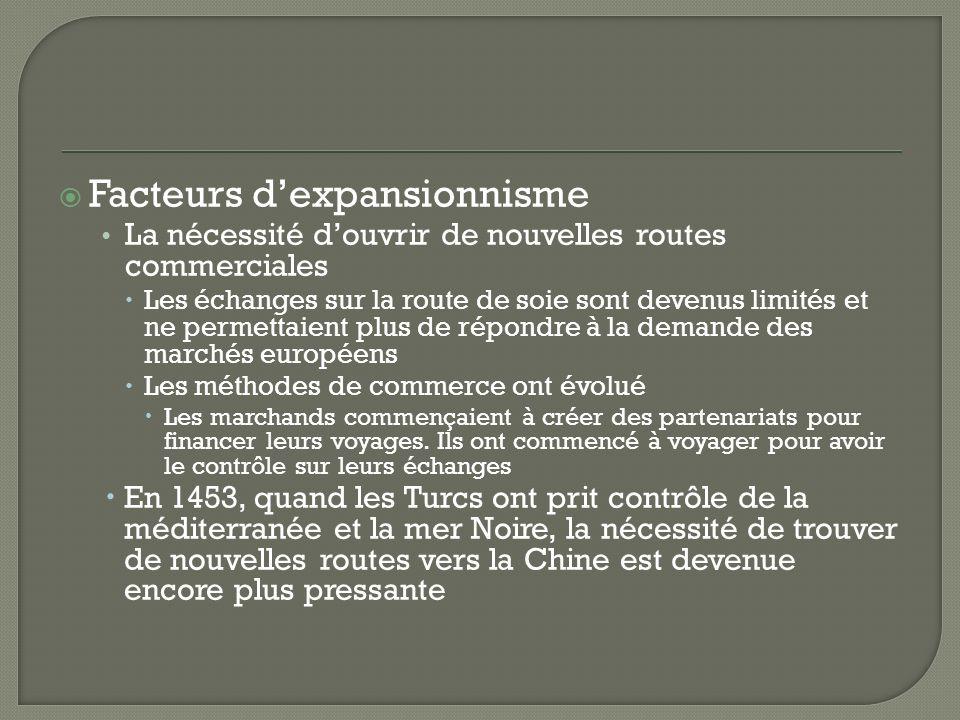 Facteurs dexpansionnisme La nécessité douvrir de nouvelles routes commerciales Les échanges sur la route de soie sont devenus limités et ne permettaie