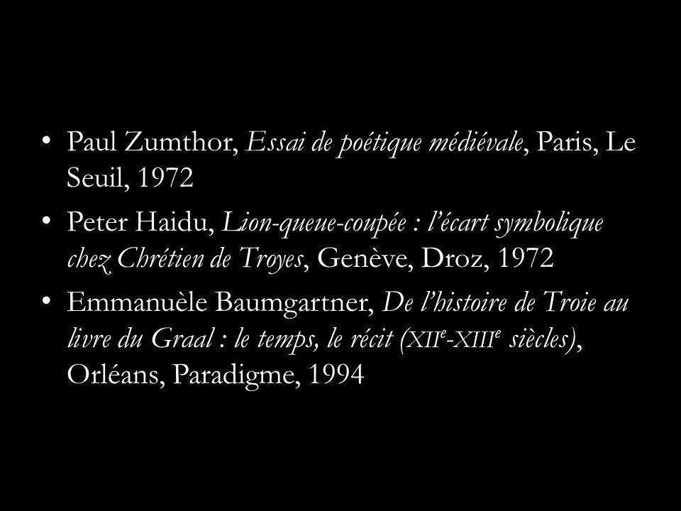 Paul Zumthor, Essai de poétique médiévale, Paris, Le Seuil, 1972 Peter Haidu, Lion-queue-coupée : lécart symbolique chez Chrétien de Troyes, Genève, D