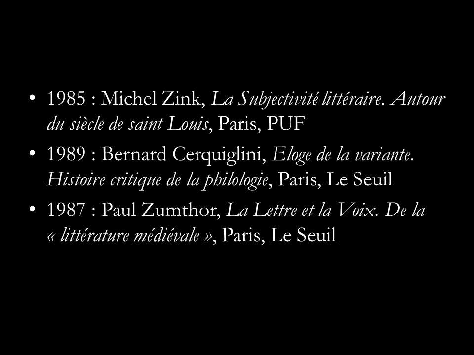 1985 : Michel Zink, La Subjectivité littéraire. Autour du siècle de saint Louis, Paris, PUF 1989 : Bernard Cerquiglini, Eloge de la variante. Histoire
