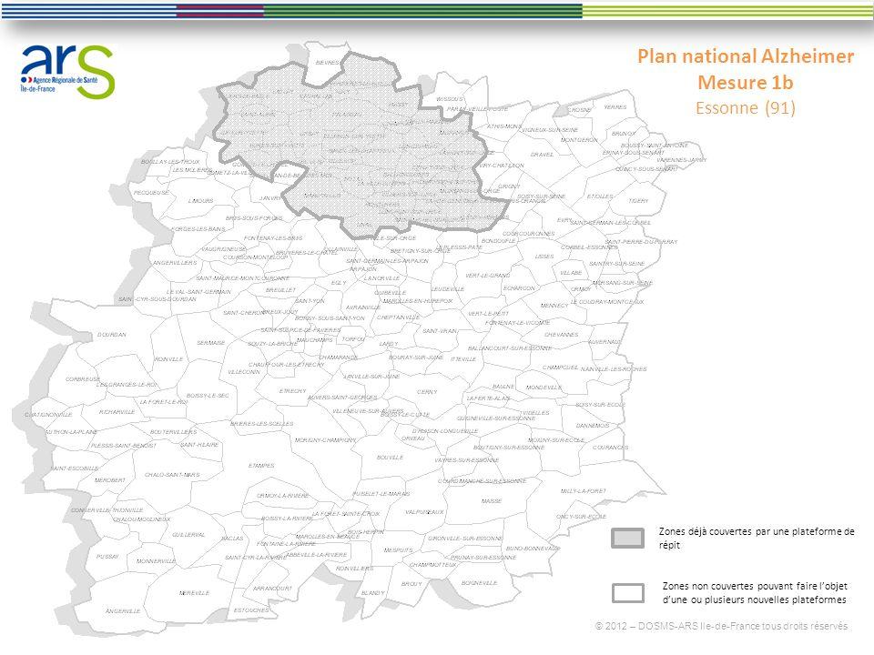 Plan national Alzheimer Mesure 1b Essonne (91) © 2012 – DOSMS-ARS Ile-de-France tous droits réservés Zones déjà couvertes par une plateforme de répit