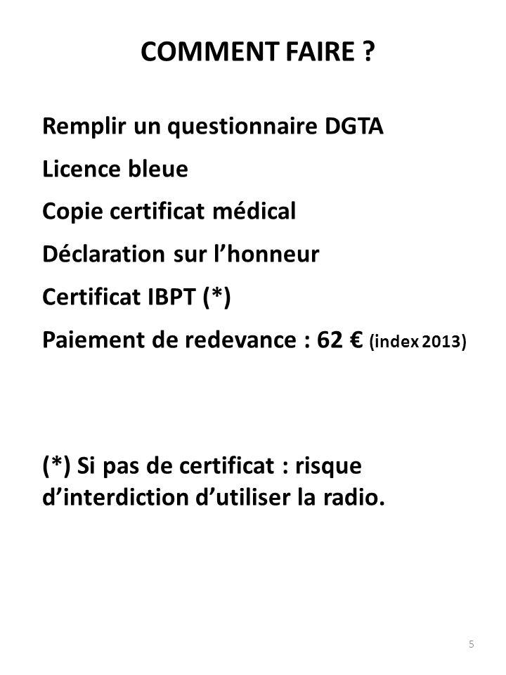 5 COMMENT FAIRE ? Remplir un questionnaire DGTA Licence bleue Copie certificat médical Déclaration sur lhonneur Certificat IBPT (*) Paiement de redeva
