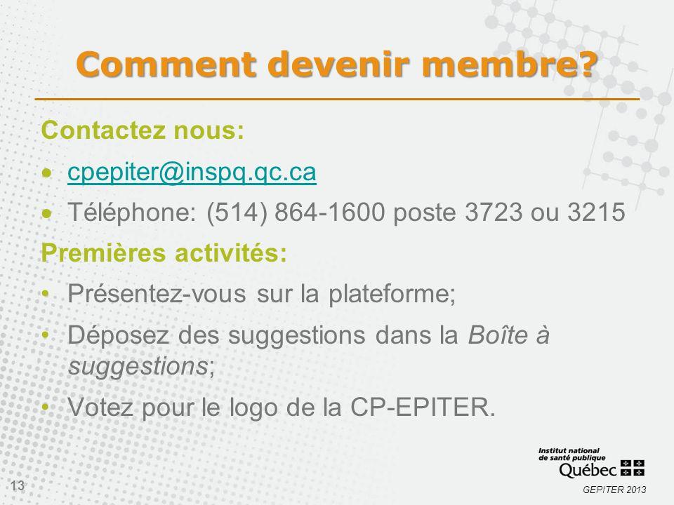 GEPITER 2013 Comment devenir membre? Contactez nous: cpepiter@inspq.qc.ca Téléphone: (514) 864-1600 poste 3723 ou 3215 Premières activités: Présentez-