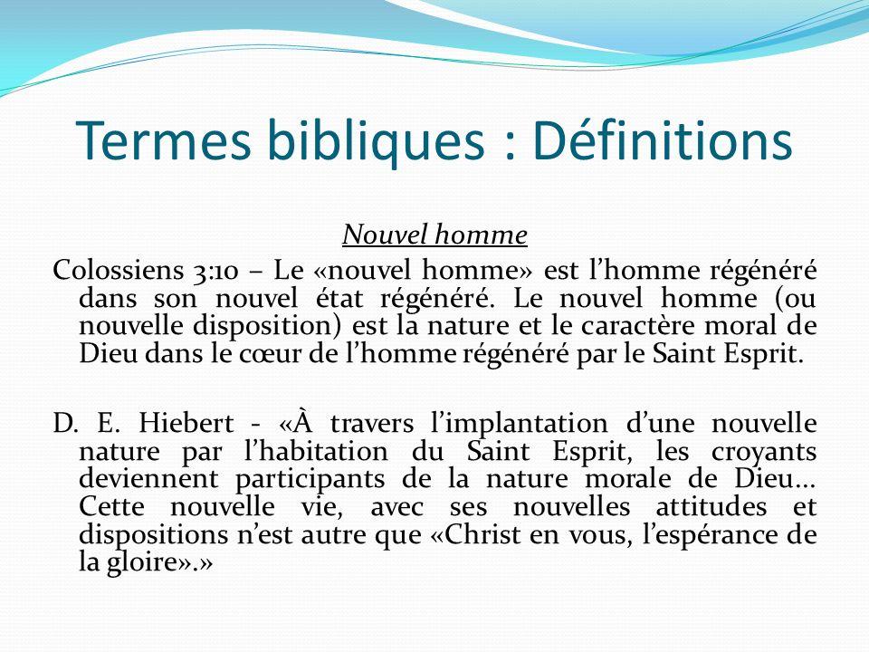 Termes bibliques : Définitions Nouvel homme Colossiens 3:10 – Le «nouvel homme» est lhomme régénéré dans son nouvel état régénéré.