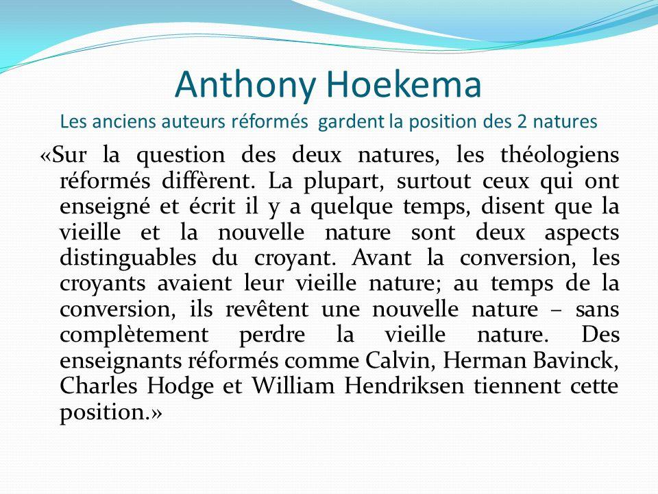 Anthony Hoekema Les anciens auteurs réformés gardent la position des 2 natures «Sur la question des deux natures, les théologiens réformés diffèrent.