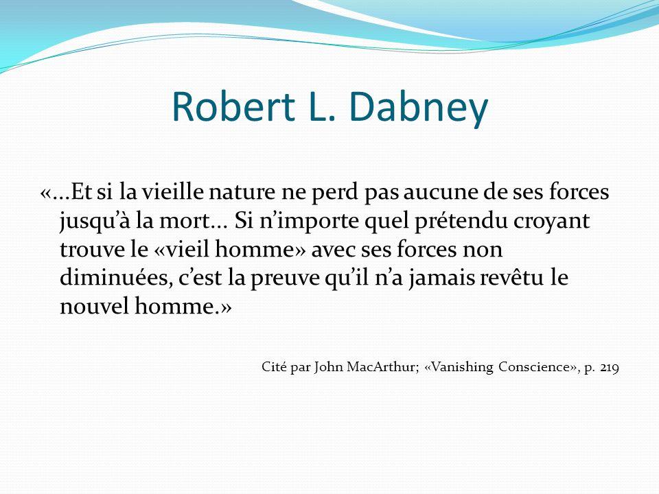 Robert L.Dabney «...Et si la vieille nature ne perd pas aucune de ses forces jusquà la mort...