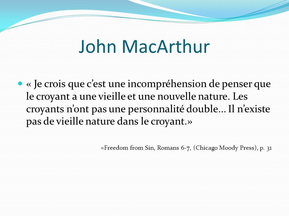 John MacArthur – Une seule nature «À la nouvelle naissance, une personne devient une nouvelle créature; «les choses vieilles sont passées; voici, toutes choses sont faites nouvelles.» Ce nest pas simplement quil reçoit quelque chose de nouveau, mais quil devient quelquun de nouveau...