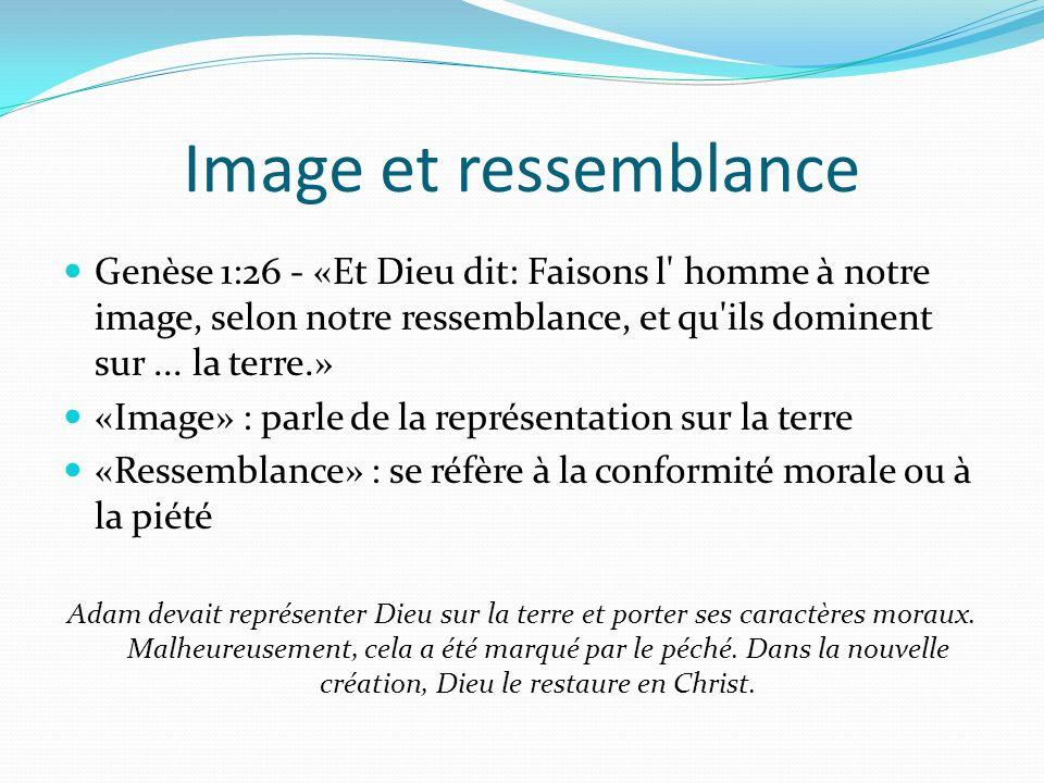 Image et ressemblance Genèse 1:26 - «Et Dieu dit: Faisons l homme à notre image, selon notre ressemblance, et qu ils dominent sur...