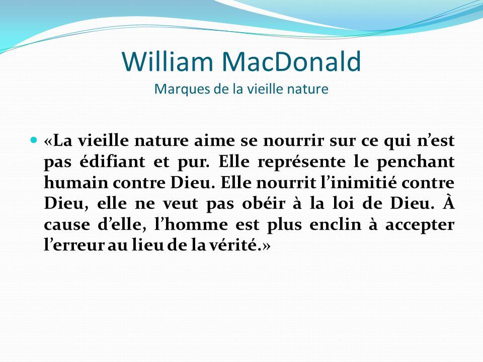 William MacDonald Marques de la vieille nature «La vieille nature aime se nourrir sur ce qui nest pas édifiant et pur.