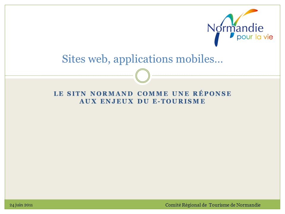Sites web, applications mobiles… 24 juin 2011 Comité Régional de Tourisme de Normandie