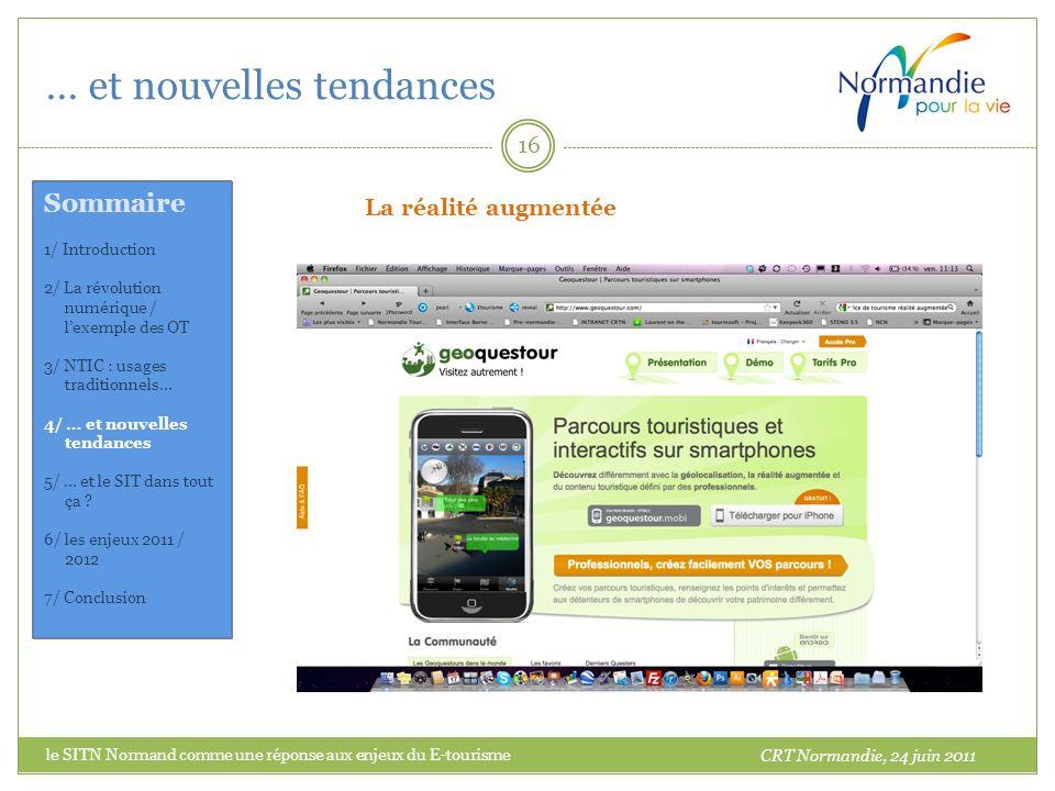 … et nouvelles tendances 16 La réalité augmentée CRT Normandie, 24 juin 2011 Sommaire 1/ Introduction 2/ La révolution numérique / lexemple des OT 3/