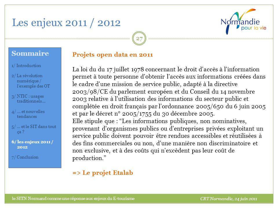Les enjeux 2011 / 2012 27 Projets open data en 2011 La loi du du 17 juillet 1978 concernant le droit d accès à l information permet à toute personne d obtenir l accès aux informations créées dans le cadre d une mission de service public, adapté à la directive 2003/98/CE du parlement européen et du Conseil du 14 novembre 2003 relative à l utilisation des informations du secteur public et complétée en droit français par l ordonnance 2005/650 du 6 juin 2005 et par le décret n° 2005/1755 du 30 décembre 2005.